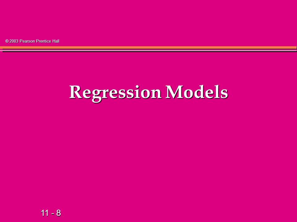 11 - 8 © 2003 Pearson Prentice Hall Regression Models