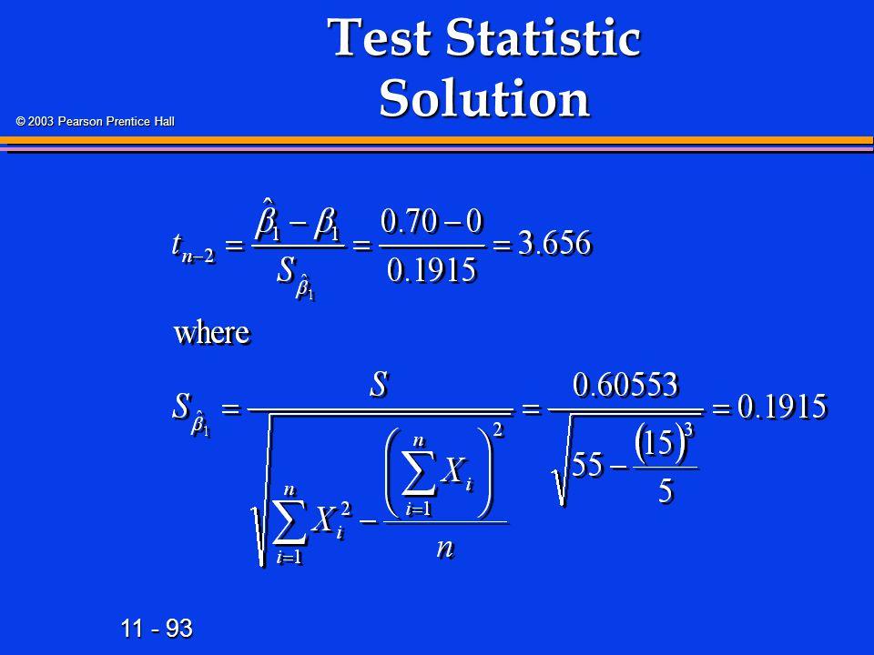 11 - 93 © 2003 Pearson Prentice Hall Test Statistic Solution