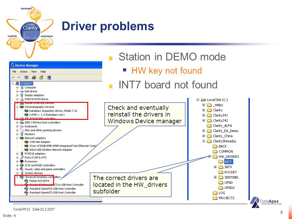 Slide: 9 Code P012 Date 20.2.2007 9 Station in DEMO mode  HW key not found INT7 board not found Check and eventually reinstall the drivers in Windows Device manager The correct drivers are located in the HW_drivers subfolder Driver problems