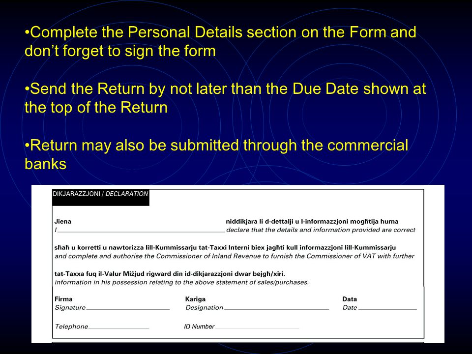 Complete the Personal Details section on the Form and don't forget to sign the form Send the Return by not later than the Due Date shown at the top of the Return Return may also be submitted through the commercial banks