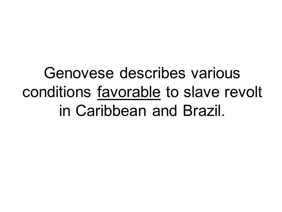 Genovese describes various conditions favorable to slave revolt in Caribbean and Brazil.