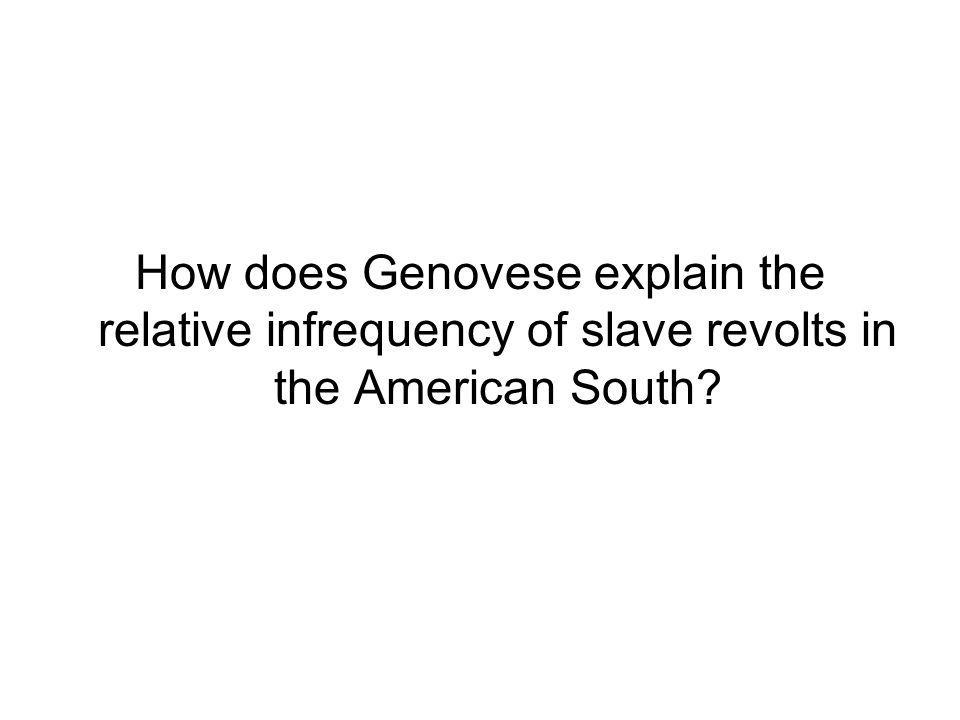 How does Genovese explain the relative infrequency of slave revolts in the American South?