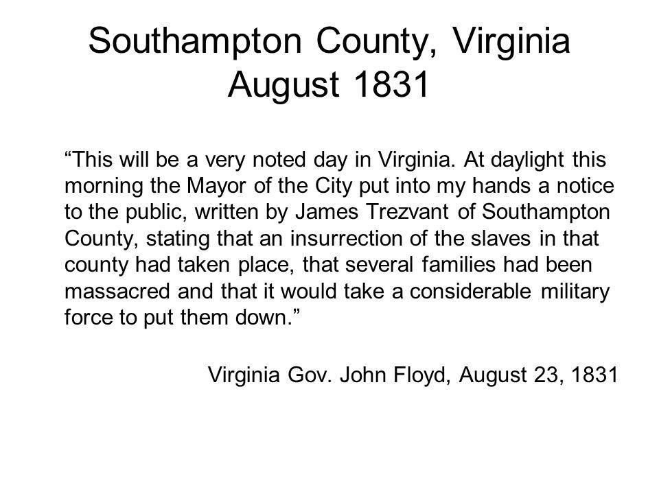 Southampton County, Virginia August 1831 This will be a very noted day in Virginia.