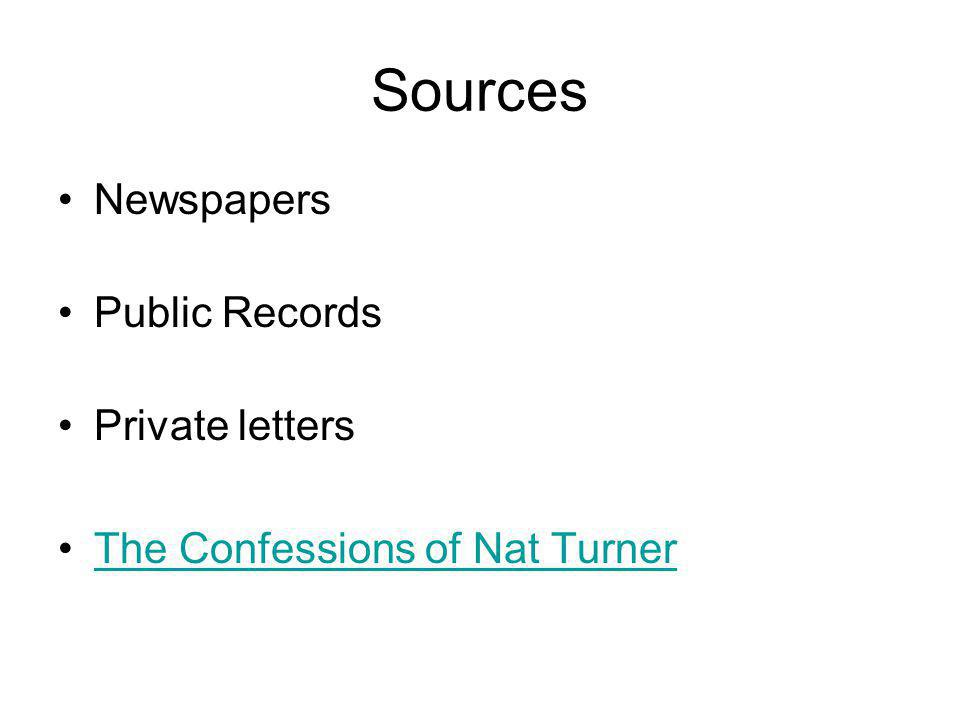 Sources Newspapers Public Records Private letters The Confessions of Nat Turner