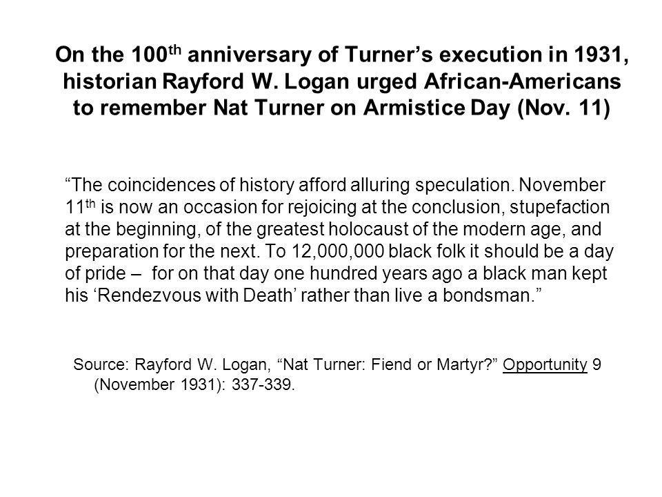 On the 100 th anniversary of Turner's execution in 1931, historian Rayford W.