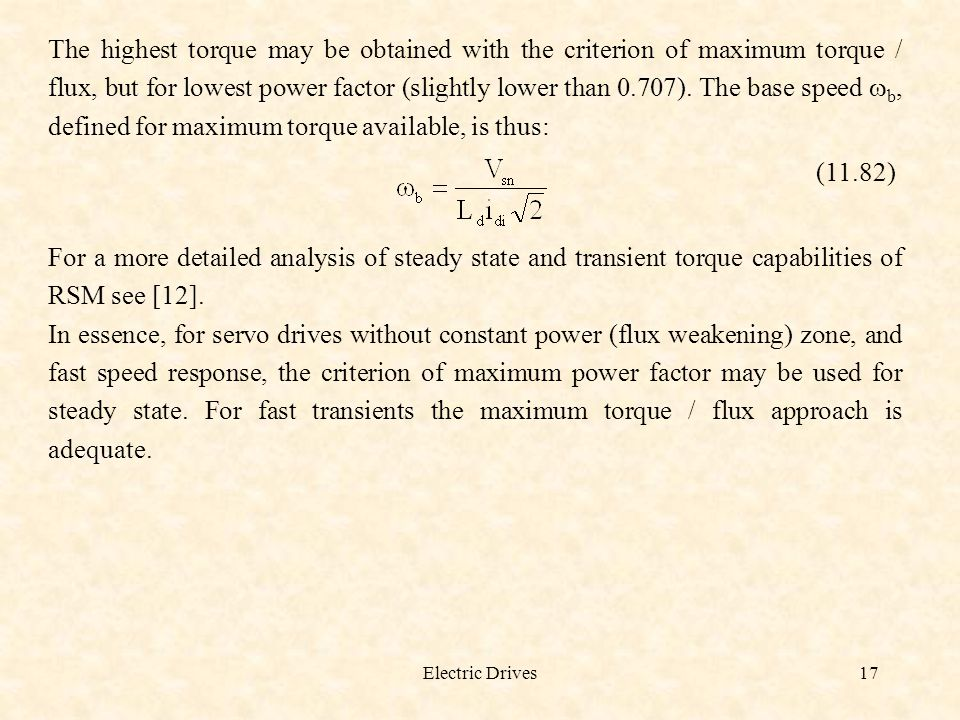 Electric Drives17 The highest torque may be obtained with the criterion of maximum torque / flux, but for lowest power factor (slightly lower than 0.7