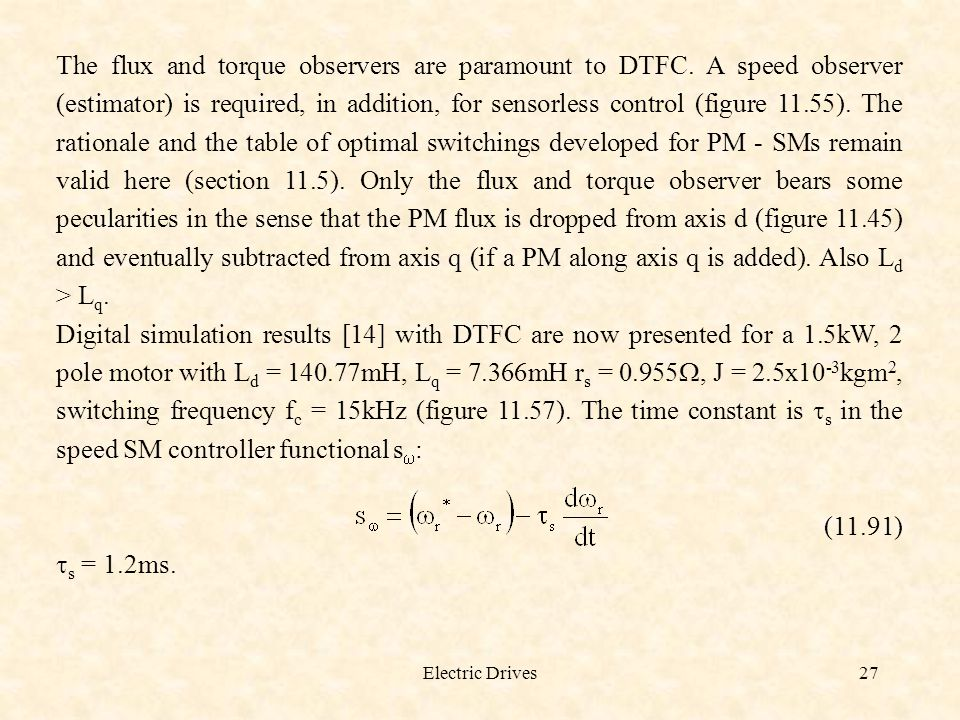 Electric Drives27 The flux and torque observers are paramount to DTFC. A speed observer (estimator) is required, in addition, for sensorless control (