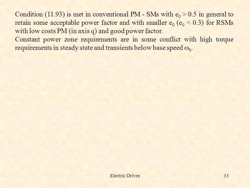 Electric Drives33 Condition (11.93) is met in conventional PM - SMs with e 0 > 0.5 in general to retain some acceptable power factor and with smaller