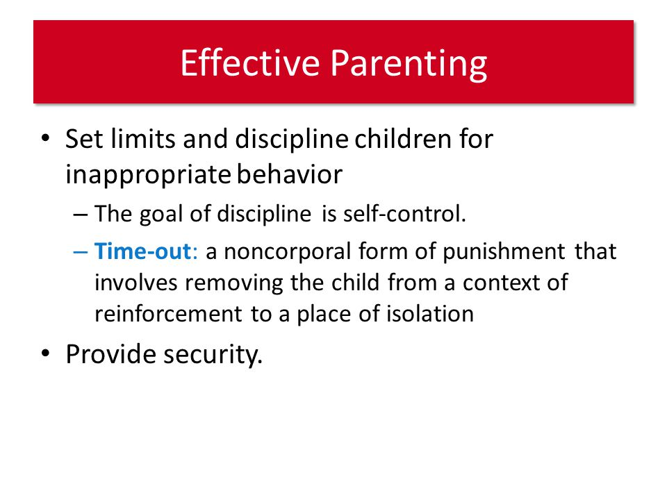 Effective Parenting Set limits and discipline children for inappropriate behavior – The goal of discipline is self-control.