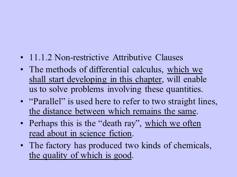 11.1.2 Non-restrictive Attributive Clauses The methods of differential calculus, which we shall start developing in this chapter, will enable us to solve problems involving these quantities.