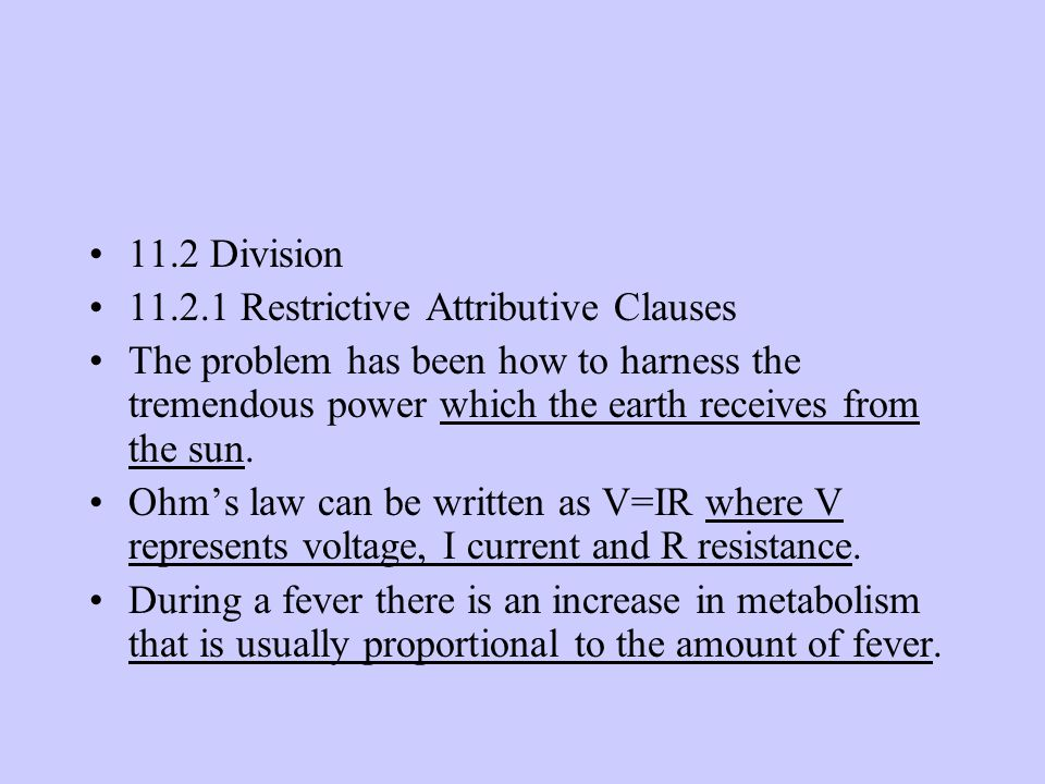 11.2 Division 11.2.1 Restrictive Attributive Clauses The problem has been how to harness the tremendous power which the earth receives from the sun.