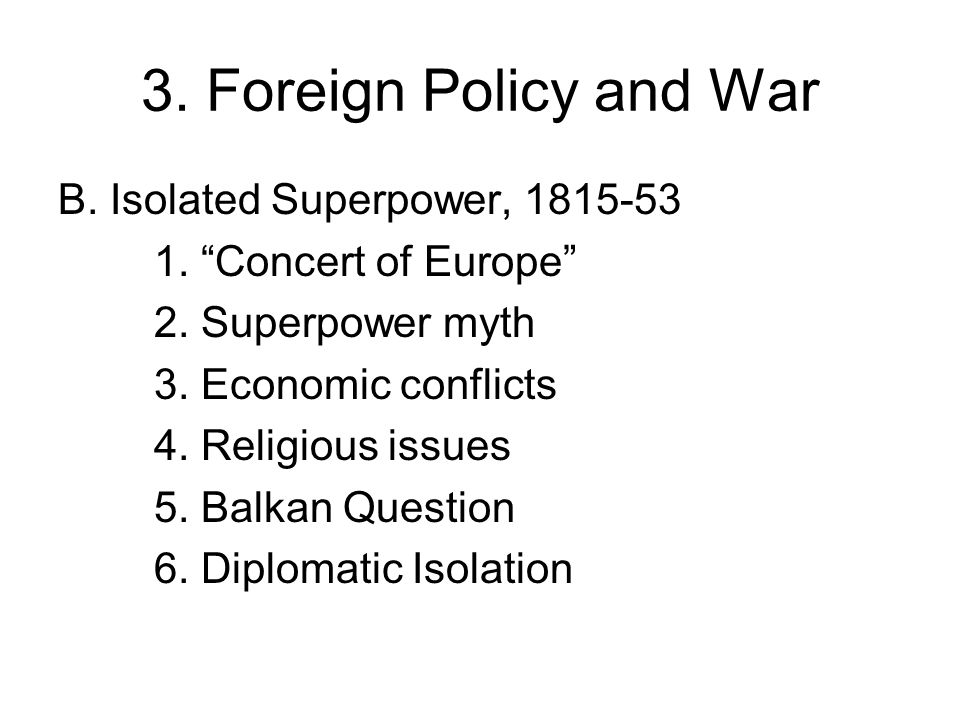 3. Foreign Policy and War B. Isolated Superpower, 1815-53 1.