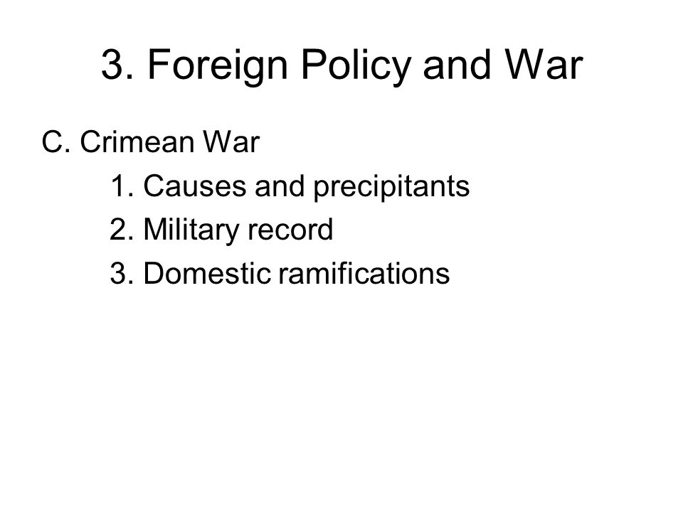 3. Foreign Policy and War C. Crimean War 1. Causes and precipitants 2.