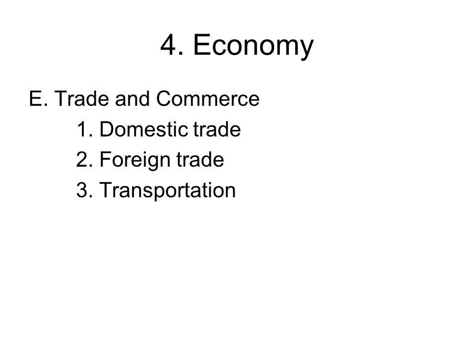 4. Economy E. Trade and Commerce 1. Domestic trade 2. Foreign trade 3. Transportation