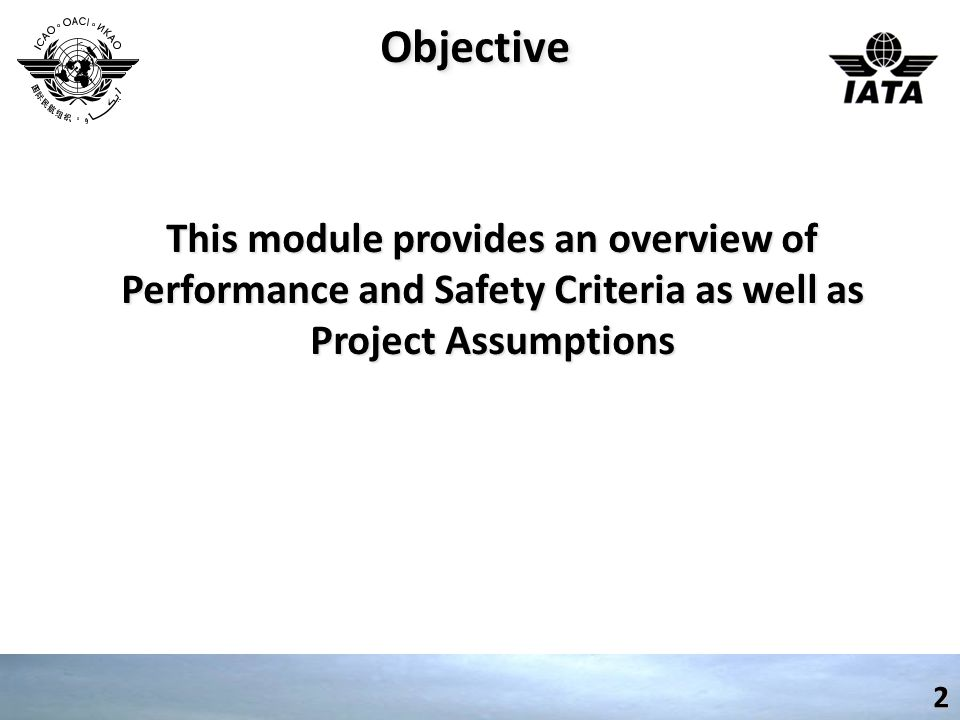 ObjectiveObjective2 This module provides an overview of Performance and Safety Criteria as well as Project Assumptions