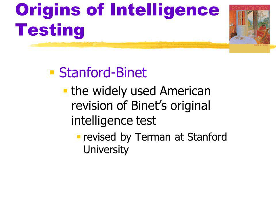 Origins of Intelligence Testing  Intelligence Quotient (IQ)  defined originally the ratio of mental age (ma) to chronological age (ca) multiplied by 100  IQ = ma/ca x 100)  on contemporary tests, the average performance for a given age is assigned a score of 100