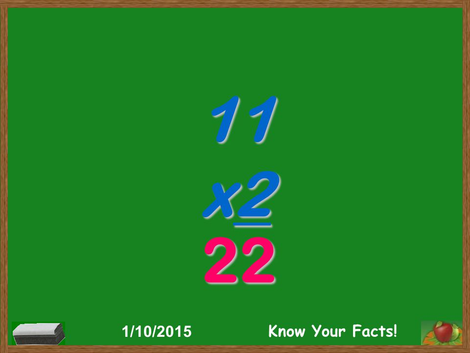 11 x2 22 1/10/2015 Know Your Facts!