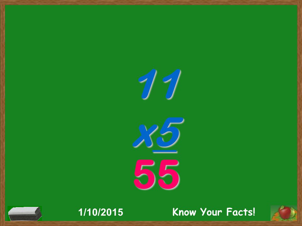 11 x5 55 1/10/2015 Know Your Facts!