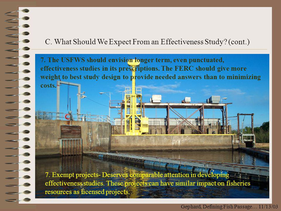 C. What Should We Expect From an Effectiveness Study? (cont.) 7. Exempt projects- Deserves comparable attention in developing effectiveness studies. T