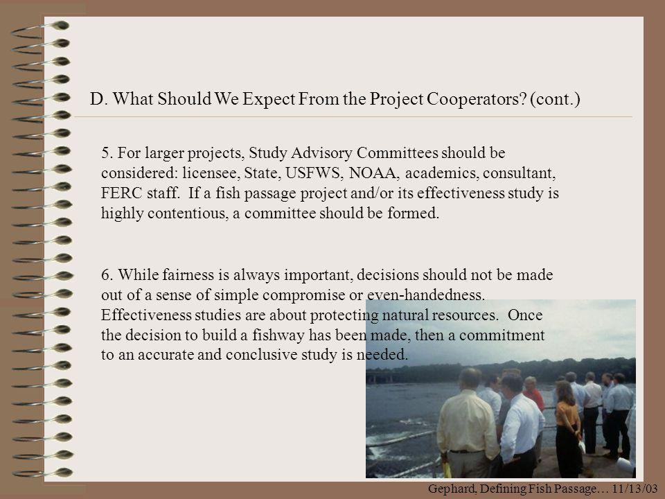 D. What Should We Expect From the Project Cooperators? (cont.) 5. For larger projects, Study Advisory Committees should be considered: licensee, State