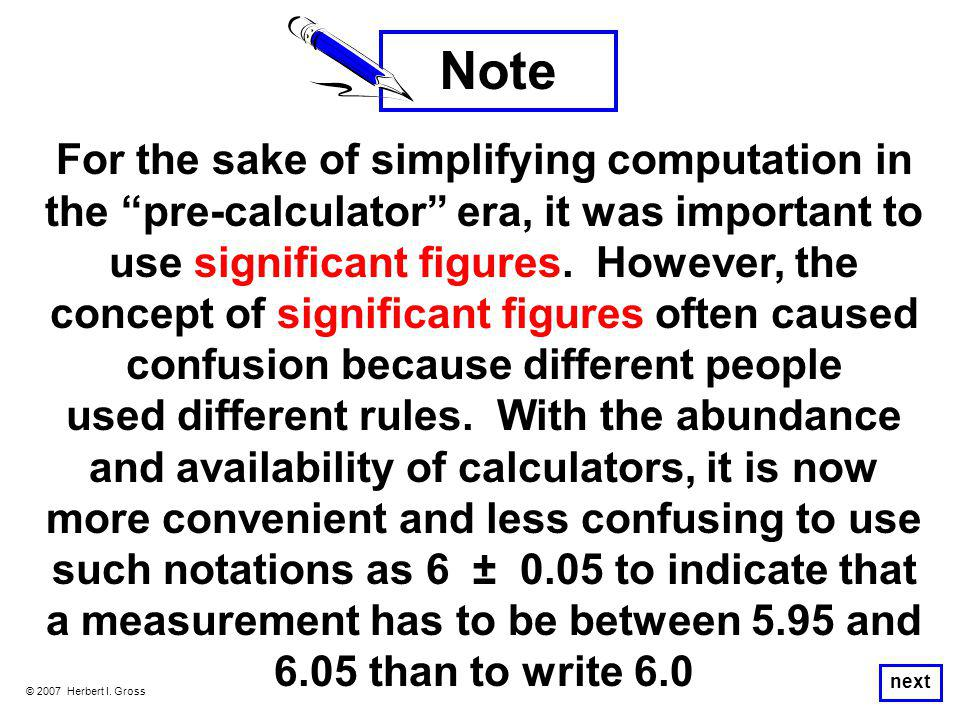 "© 2007 Herbert I. Gross next For the sake of simplifying computation in the ""pre-calculator"" era, it was important to use significant figures. However"
