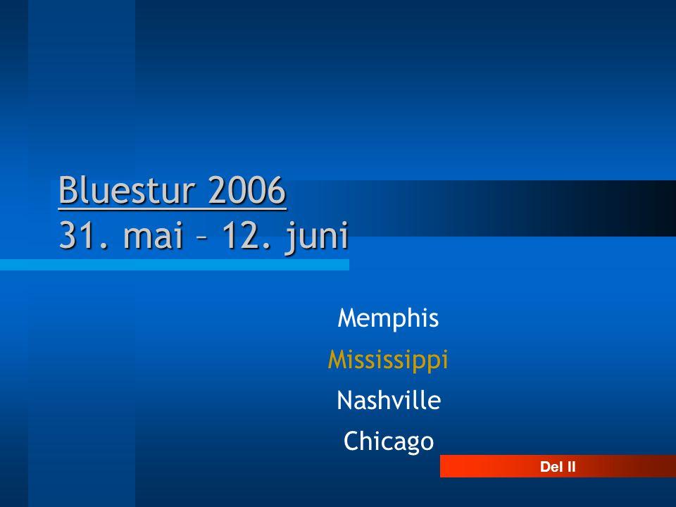 Bluestur 2006 31. mai – 12. juni Memphis Mississippi Nashville Chicago Del II