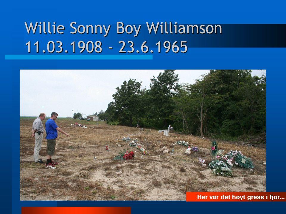 Her var det høyt gress i fjor... Willie Sonny Boy Williamson 11.03.1908 - 23.6.1965