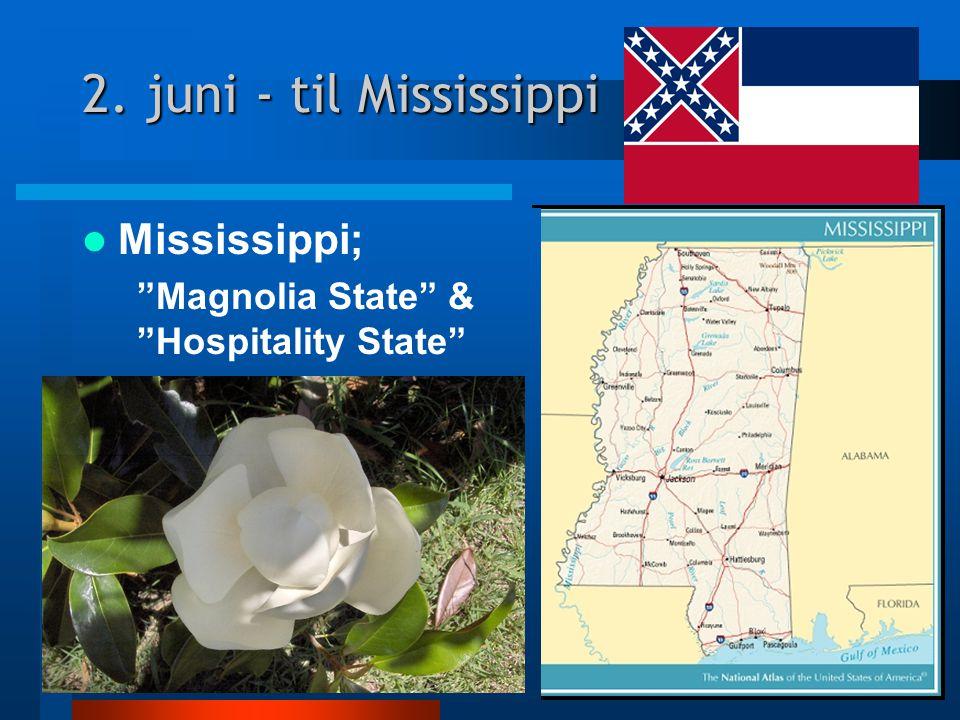 2. juni - til Mississippi Mississippi; Magnolia State & Hospitality State