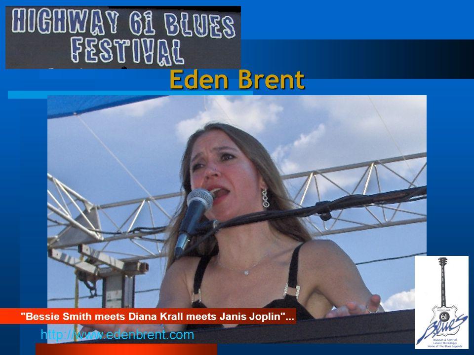 Eden Brent Bessie Smith meets Diana Krall meets Janis Joplin ... http://www.edenbrent.com