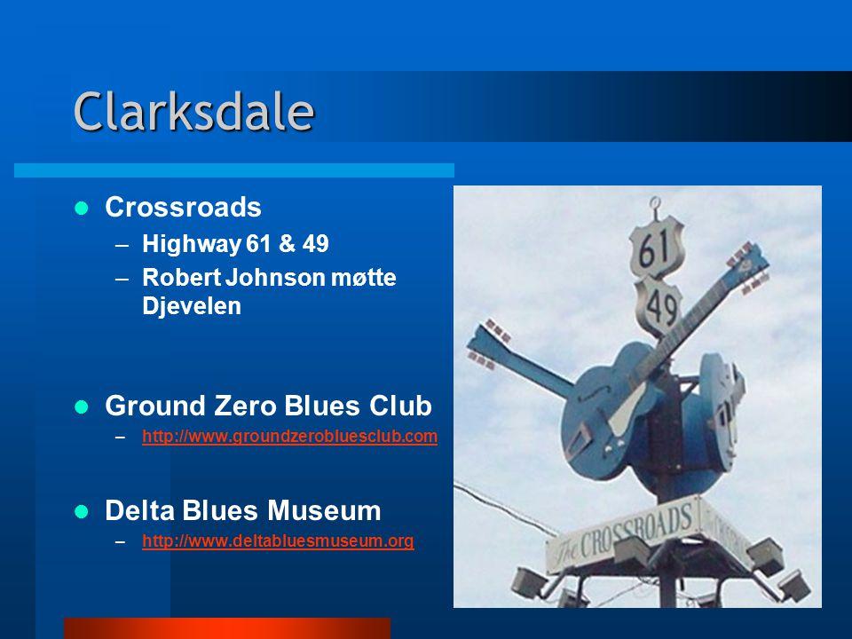 Clarksdale Crossroads –Highway 61 & 49 –Robert Johnson møtte Djevelen Ground Zero Blues Club –http://www.groundzerobluesclub.comhttp://www.groundzerobluesclub.com Delta Blues Museum –http://www.deltabluesmuseum.orghttp://www.deltabluesmuseum.org
