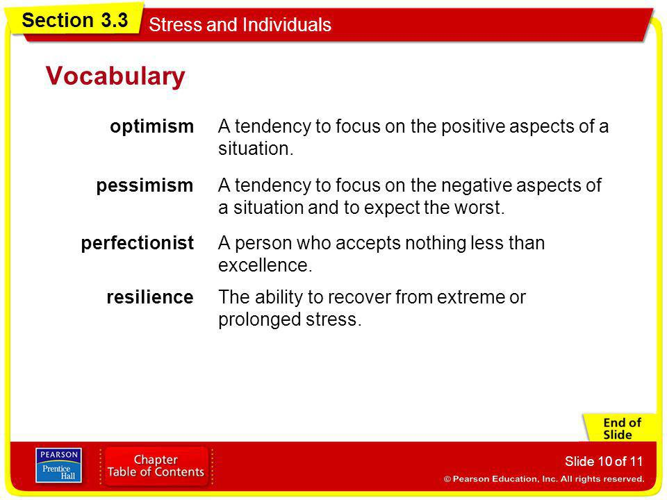 Section 3.3 Stress and Individuals Slide 10 of 11 Vocabulary optimismA tendency to focus on the positive aspects of a situation. pessimismA tendency t