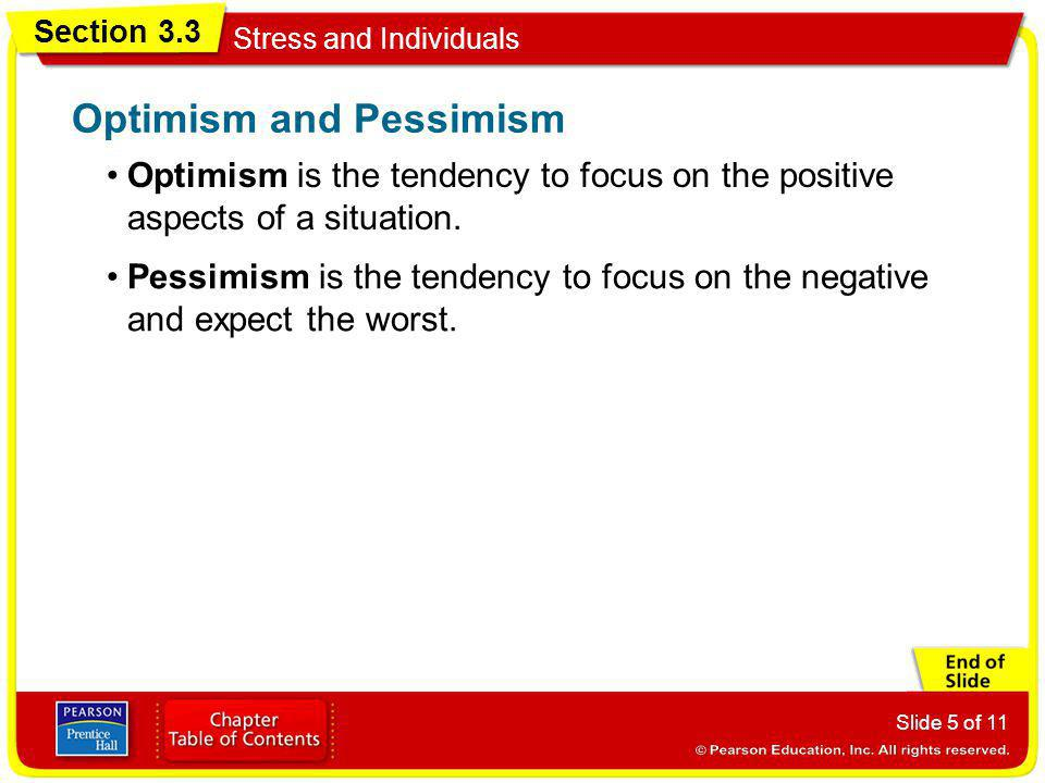Section 3.3 Stress and Individuals Slide 5 of 11 Optimism is the tendency to focus on the positive aspects of a situation. Optimism and Pessimism Pess