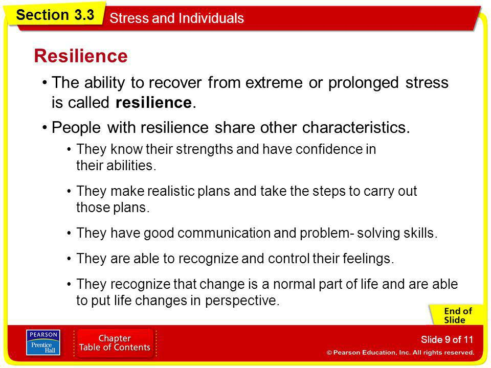 Section 3.3 Stress and Individuals Slide 9 of 11 The ability to recover from extreme or prolonged stress is called resilience. Resilience They know th