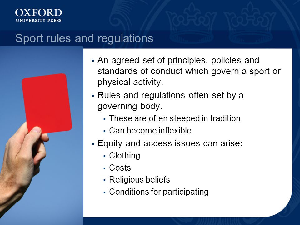 Sport rules and regulations  An agreed set of principles, policies and standards of conduct which govern a sport or physical activity.  Rules and re