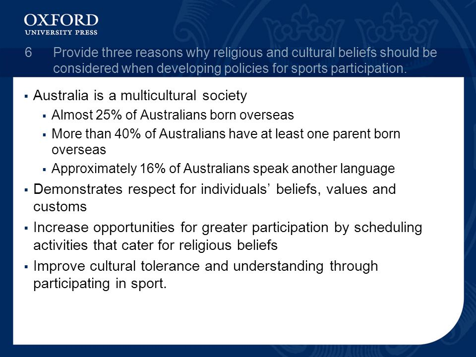 6Provide three reasons why religious and cultural beliefs should be considered when developing policies for sports participation.  Australia is a mul