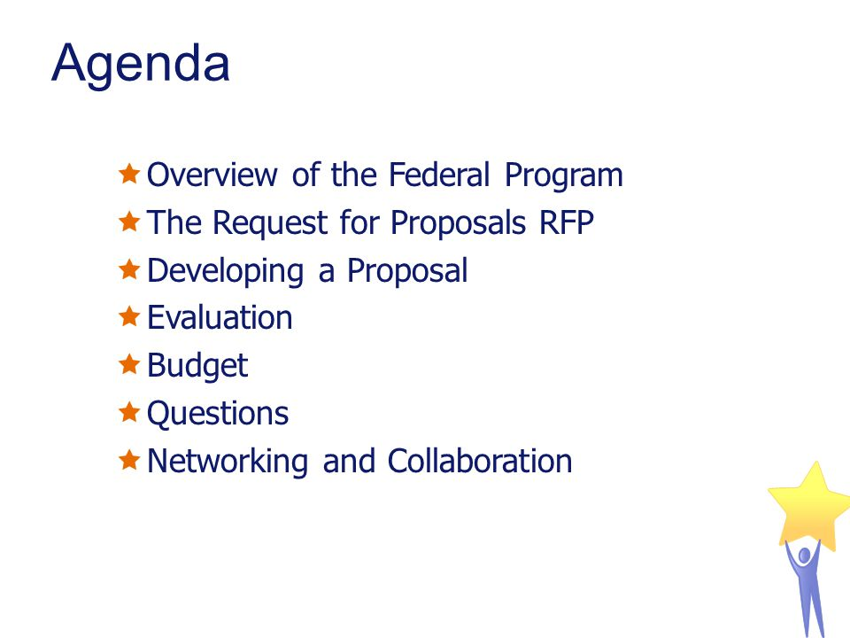 Agenda  Overview of the Federal Program  The Request for Proposals RFP  Developing a Proposal  Evaluation  Budget  Questions  Networking and Collaboration