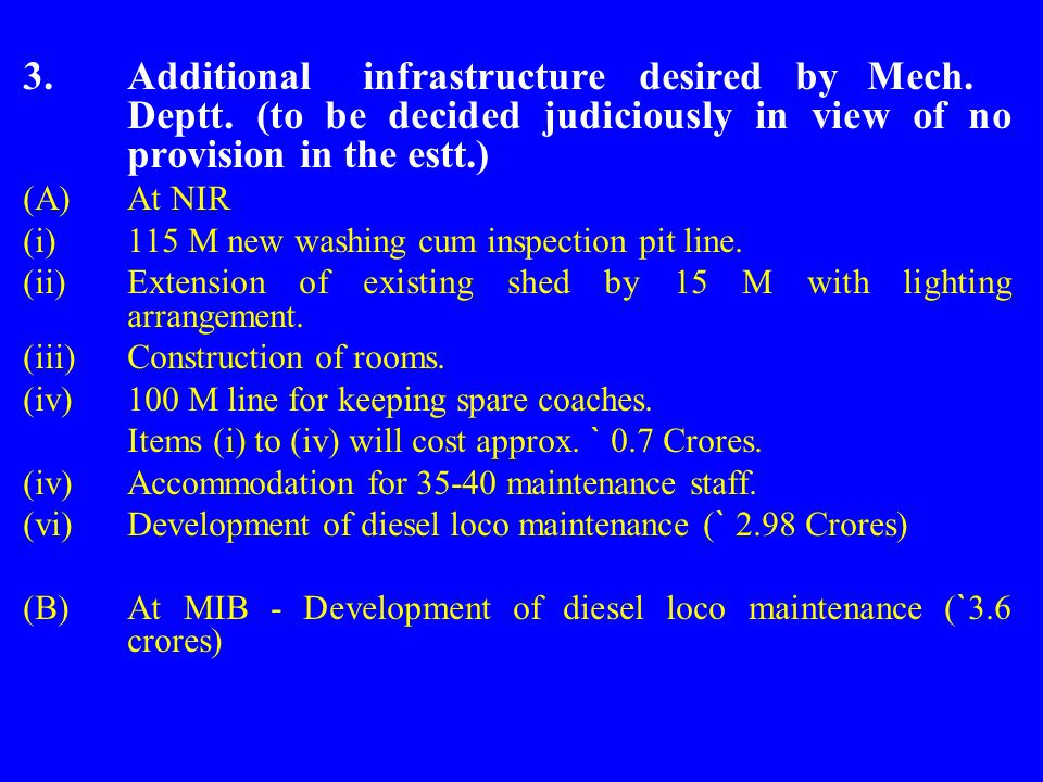 3.Additional infrastructure desired by Mech. Deptt. (to be decided judiciously in view of no provision in the estt.) (A) At NIR (i)115 M new washing c