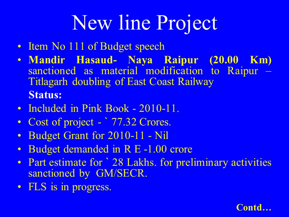 New line Project Item No 111 of Budget speech Mandir Hasaud- Naya Raipur (20.00 Km) sanctioned as material modification to Raipur – Titlagarh doubling