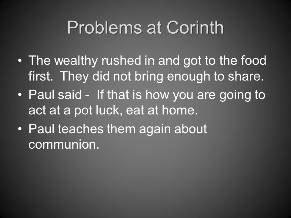 Problems at Corinth The wealthy rushed in and got to the food first.