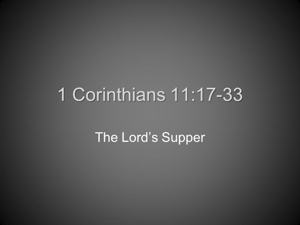 1 Corinthians 11:17-33 The Lord's Supper