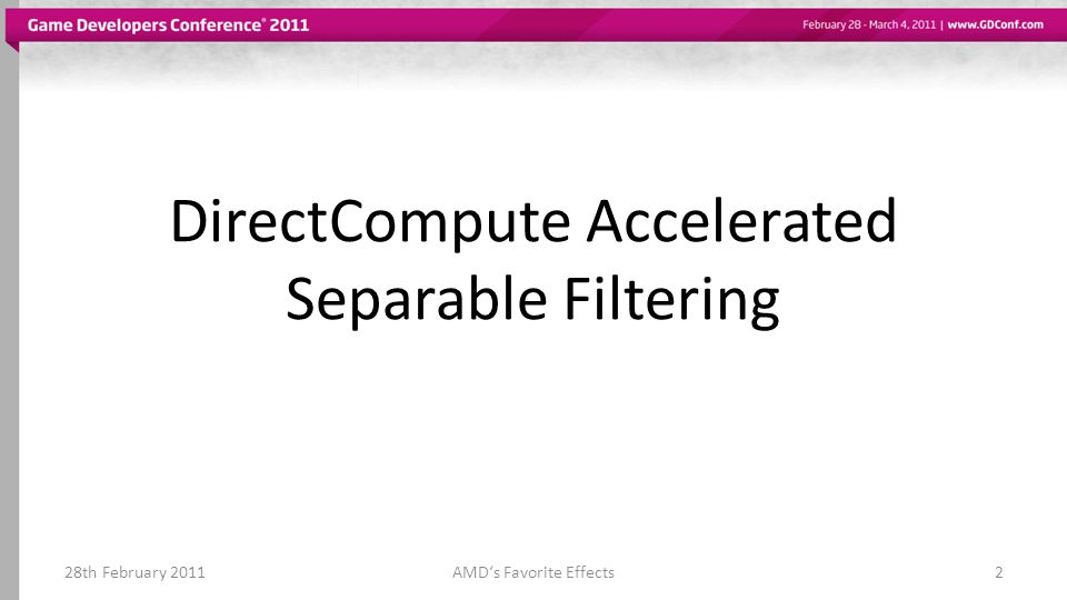 DirectCompute Accelerated Separable Filtering 28th February 20112AMD's Favorite Effects