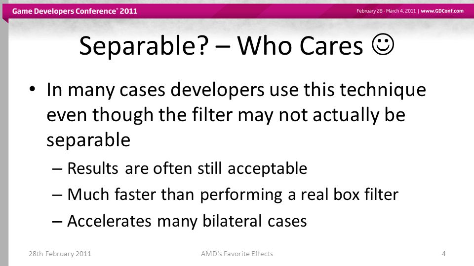 Separable? – Who Cares In many cases developers use this technique even though the filter may not actually be separable – Results are often still acce