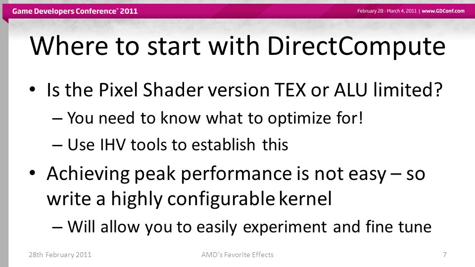 Where to start with DirectCompute Is the Pixel Shader version TEX or ALU limited? – You need to know what to optimize for! – Use IHV tools to establis
