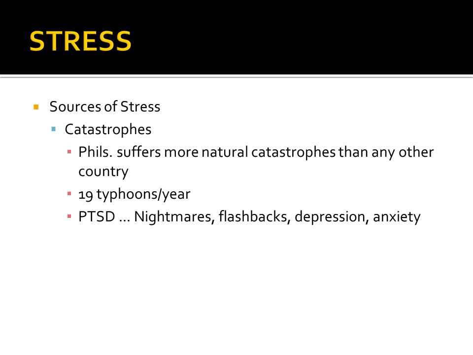  Sources of Stress  Catastrophes ▪ Phils.
