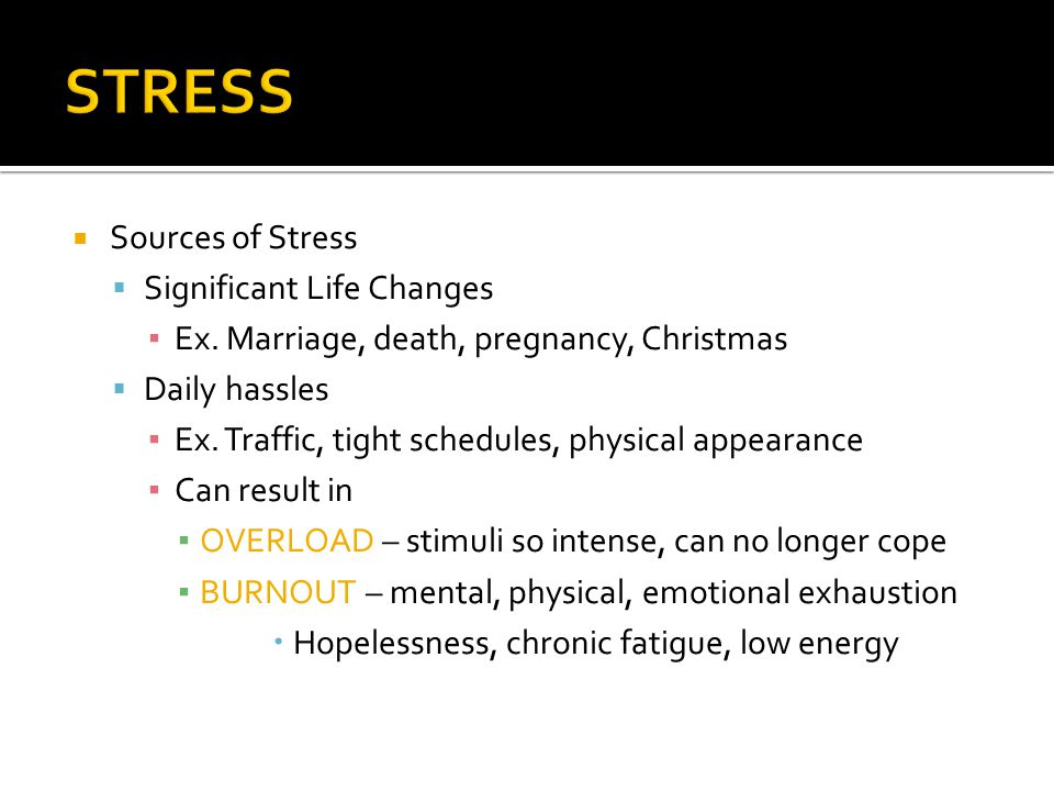  Sources of Stress  Significant Life Changes ▪ Ex.