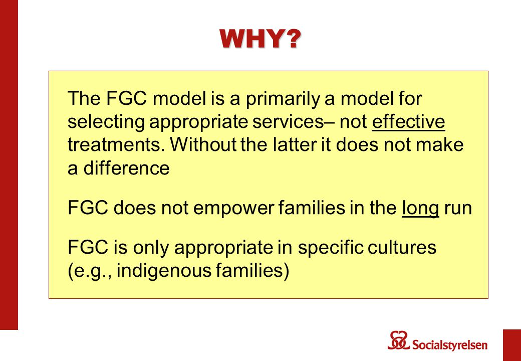 WHY? The FGC model is a primarily a model for selecting appropriate services– not effective treatments. Without the latter it does not make a differen