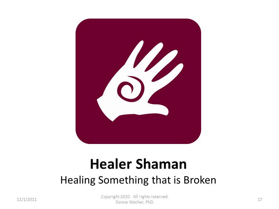 Healer Shaman Healing Something that is Broken 11/1/201117 Copyright 2010.