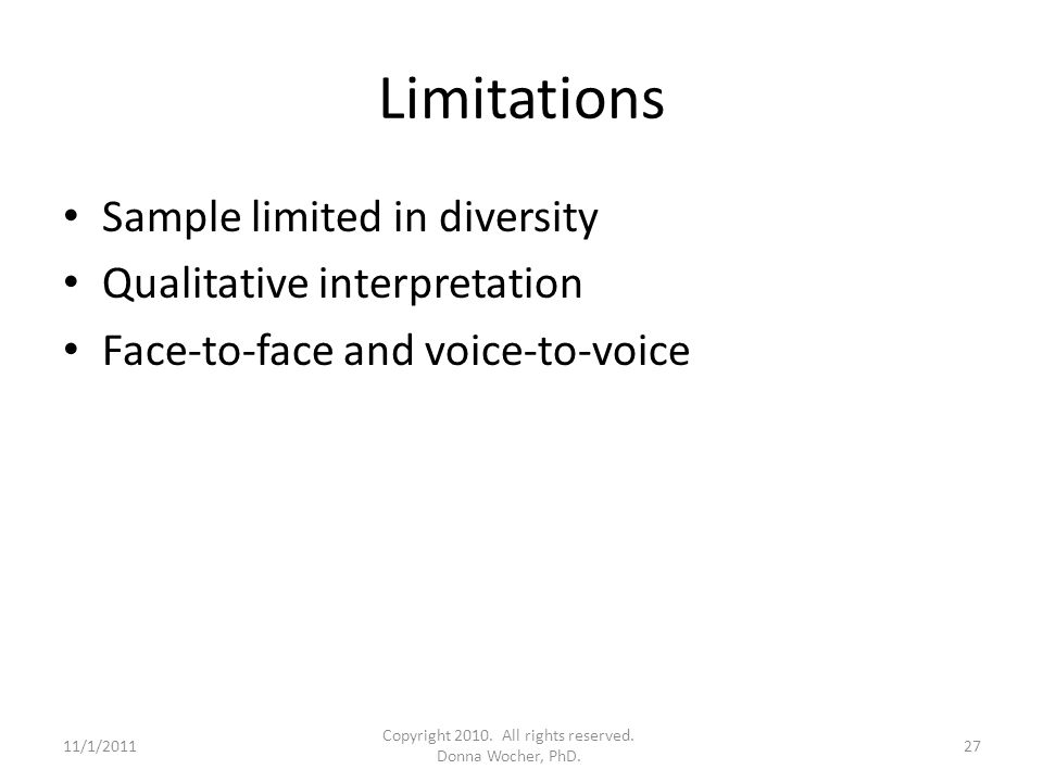 Limitations Sample limited in diversity Qualitative interpretation Face-to-face and voice-to-voice 11/1/201127 Copyright 2010. All rights reserved. Do