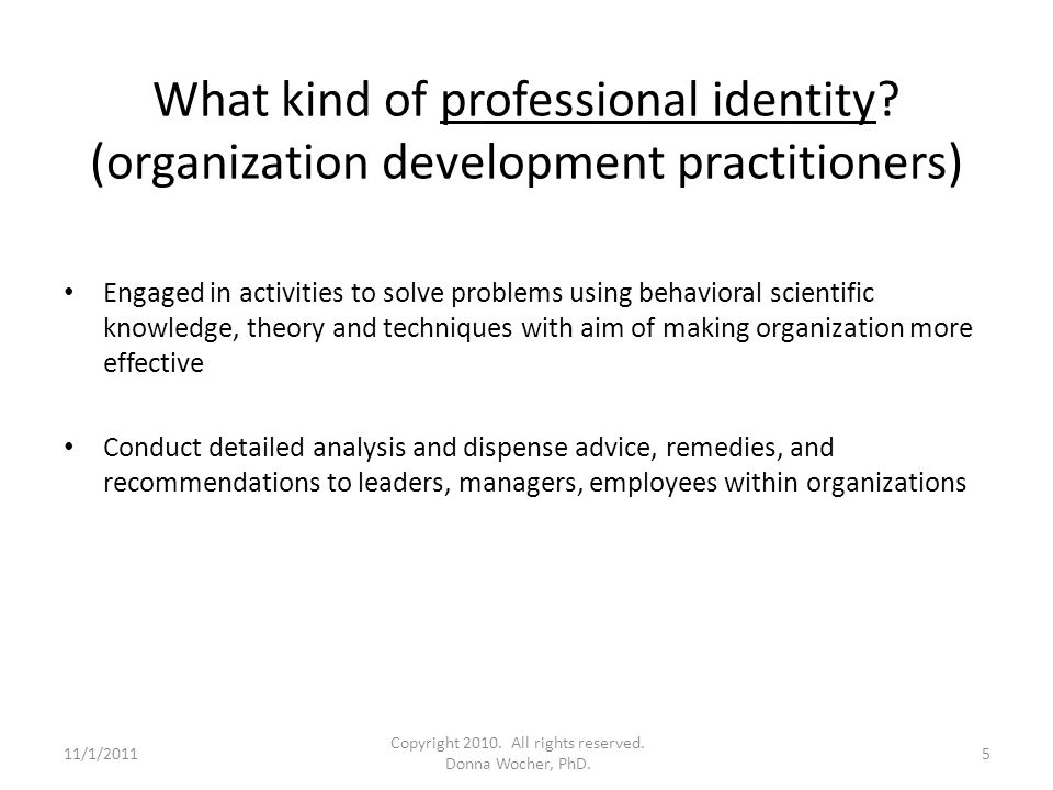 What kind of professional identity? (organization development practitioners) Engaged in activities to solve problems using behavioral scientific knowl
