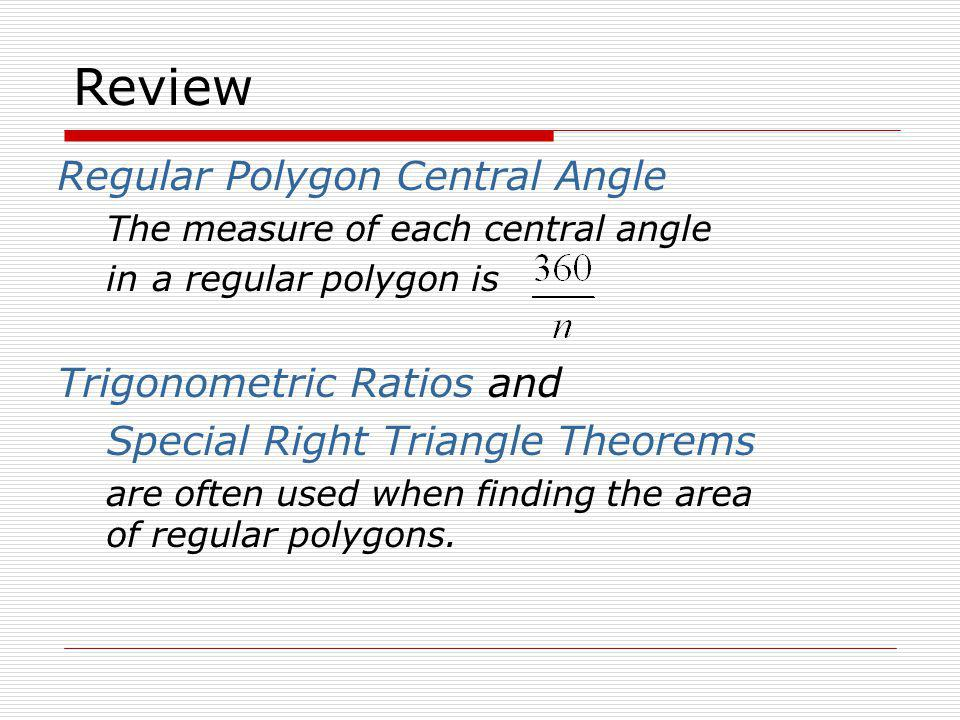 Regular Polygon Central Angle The measure of each central angle in a regular polygon is Trigonometric Ratios and Special Right Triangle Theorems are o